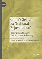 China's Search for 'National Rejuvenation': Domestic and Foreign Policies under Xi Jinping