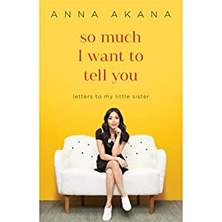 So Much I Want to Tell You     Letters to My Little Sister              By:                                                                                                                                 Anna Akana                               Narrated by:                                                                                                                                 Anna Akana                      Length: 3 hrs and 57 mins     609 ratings     Overall 4.8