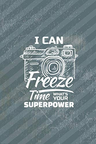 I Can Freeze Time Whats Your Superpower For A Photographer Vitamin & Supplements Tracker: 114 pages size 6x9 inches