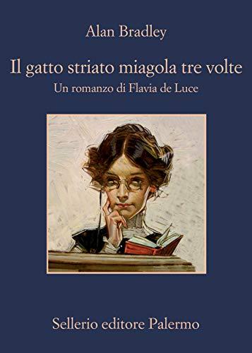 Il gatto striato miagola tre volte: Un romanzo di Flavia de Luce (Le indagini di Flavia de Luce Vol. 9)