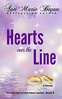 Hearts over the Line (Encounters of the Heart Book 5) by [Ann Marie Bryan]