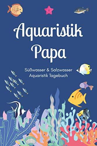 Aquaristik Papa - Süßwasser & Salzwasser Aquaristik Tagebuch: A5 Aquarium Logbuch | Aquarienpflegeheft | Meerwasseraquarium | Süßwasseraquarium | ... Fischzüchter, Fischpfleger und Aquarianer