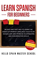 Learn Spanish for Beginners: An Easy and Fast Way To Learn the Basics of Spanish Language, Build Your Vocabulary and Improve Your Reading and Conversation Skills