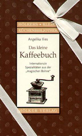 Das kleine Kaffeebuch: Internationale Spezialitäten aus der
