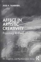 Affect in Artistic Creativity: Painting to Feel (Art, Creativity, and Psychoanalysis Book Series)