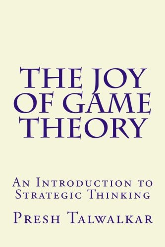 Compare Textbook Prices for The Joy of Game Theory: An Introduction to Strategic Thinking  ISBN 9781500497446 by Talwalkar, Presh