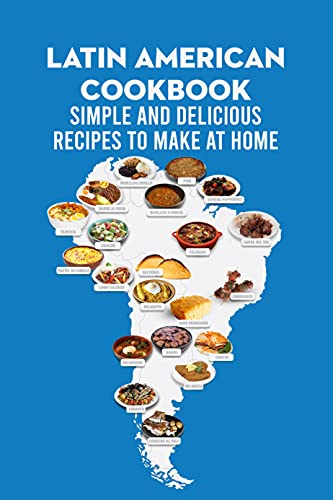 Latin American Cookbook: Simple and Delicious Recipes to Make at Home: Latin American Dessert (English Edition)