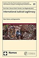 International Judicial Legitimacy: New Voices and Approaches (Studies of the Max Planck Institute Luxembourg for International, European and Regulatory Procedural Law)