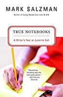 True Notebooks: A Writer's Year at Juvenile Hall (Vintage)