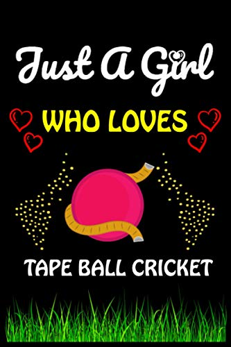 Just a Girl Who loves Tape Ball Cricket: Tape Ball Cricket Sports Lover Notebook/Journal For Cute Girls/Birthday Gift For Notebook For Christmas, Halloween And Thanksgiving Gift