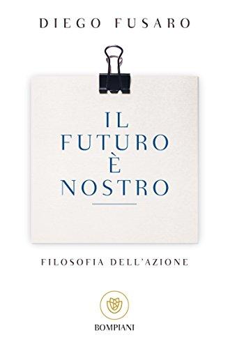 Il futuro è nostro: Filosofia dell'azione (I grandi tascabili Vol. 509)