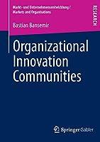 Organizational Innovation Communities (Markt- und Unternehmensentwicklung Markets and Organisations)