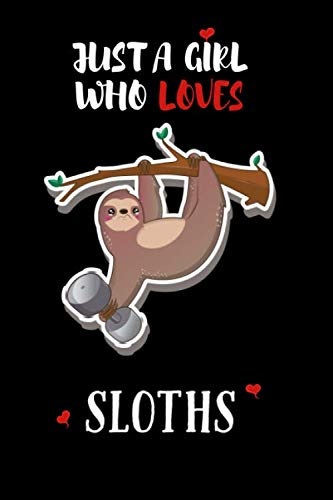 Just a Girl Who Loves Sloths: A Journal Notebook to Collect Quotes, Memories  110 pages, size 6x9 ~ Funny Gift for Colleagues Teachers Friends