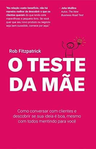 O Teste da Mãe: Como conversar com clientes e descobrir se sua ideia é boa, mesmo com todos mentindo para você (Portuguese Edition)