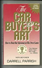 The Car Buyer's Art: How to Beat the Salesman at His Own Game