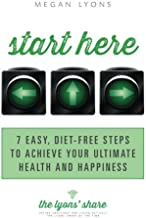 Start Here: 7 Easy, Diet-Free Steps to Achieve Your Ultimate Health and Happiness