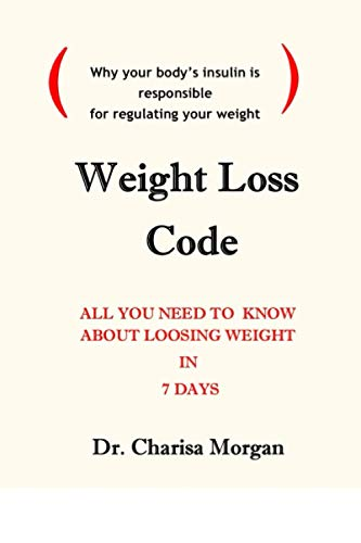 WEIGHT LOSS CODE: ALL YOU NEED TO KNOW ABOUT LOOSING WEIGHT IN 7 DAYS