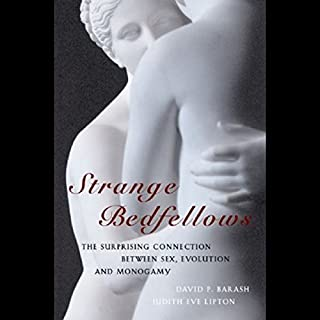 Strange Bedfellows     The Surprising Connection Between Sex, Evolution and Monogamy              By:                                                                                                                                 David P. Barash,                                                                                        Judith Eve Lipton                               Narrated by:                                                                                                                                 Dina Pearlman                      Length: 5 hrs and 31 mins     40 ratings     Overall 3.2