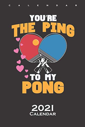 You are the ping to my pong table tennis Calendar 2021: Annual Calendar for Friends of light ball sports on the plate