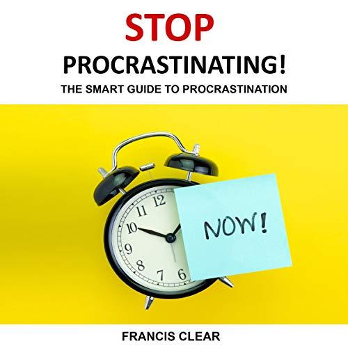 Stop Procrastinating!: The Smart Guide to Procrastination audiobook cover art