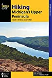 Hiking Michigan s Upper Peninsula: A Guide to the Area s Greatest Hikes (Regional Hiking Series)