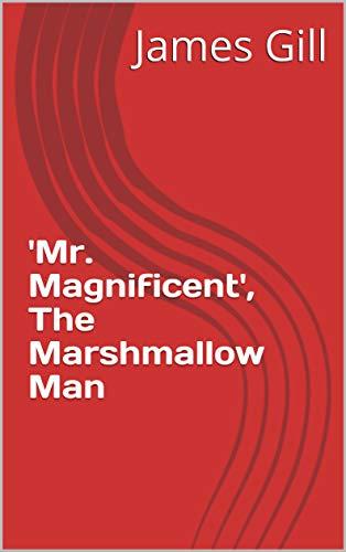 'Mr. Magnificent', the marshmallow man (English Edition)