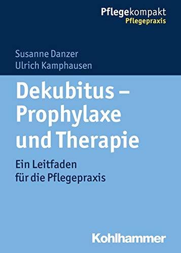 Dekubitus - Prophylaxe und Therapie: Ein Leitfaden für die Pflegepraxis (Pflegekompakt)