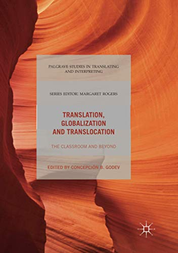 Compare Textbook Prices for Translation, Globalization and Translocation: The Classroom and Beyond Palgrave Studies in Translating and Interpreting Softcover reprint of the original 1st ed. 2018 Edition ISBN 9783319871707 by Godev, Concepción B.