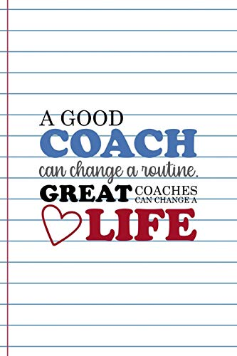 A Good Coach Can Change A routine. Great Coaches Can Change A Life: Coach Notebook Journal Composition Blank Lined Diary Notepad 120 Pages Paperback White