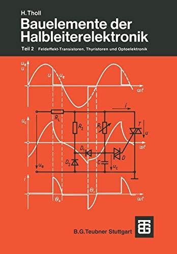 Leitfaden der Elektrotechnik, Bd.3/2, Bauelemente der Halbleiterelektronik: Teil 2 Feldeffekt-Transistoren, Thyristoren und Optoelektronik
