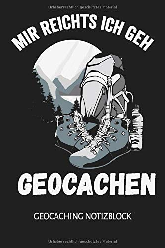 Mir reichts ich geh geocachen Geocaching Notizbuch: Geocacher Zubehör I Notizbuch I DIN A5 I Liniert I GPS Schatzsuche I Outdoor Schnitzeljagd I Versteck I 120 Seiten I Buch