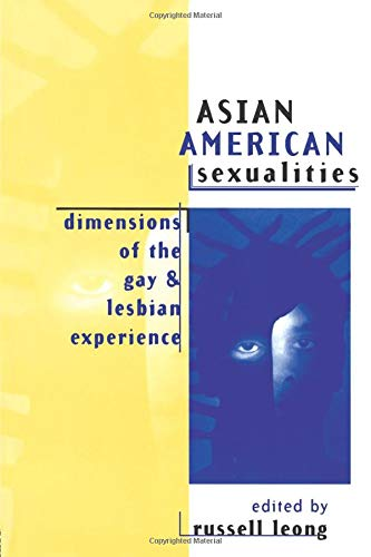 Asian American Sexualities: Dimensions of the Gay and Lesbian Experience