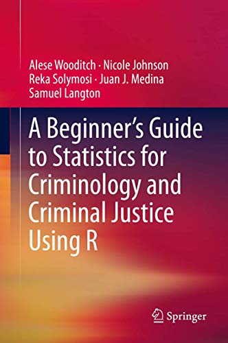 A Beginner's Guide to Statistics for Criminology and Criminal Justice Using R