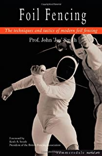 Foil Fencing : The Techniques and Tactics of Modern Foil Fencing