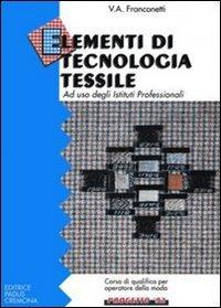 Elementi di tecnologia tessile. Per gli Ist. Professionali