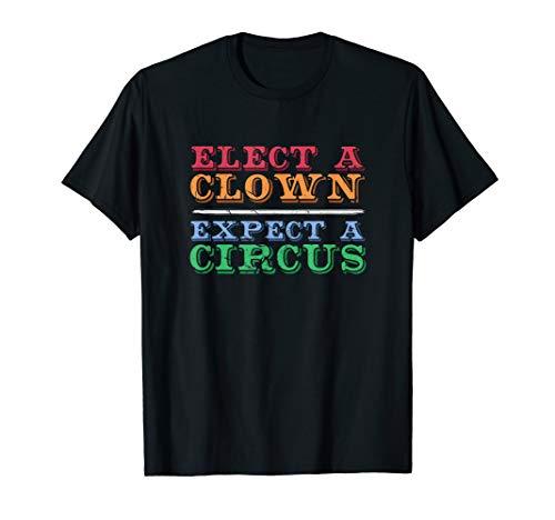 Elect A Clown Expect A Circus T Shirt Anti-Trump Shirt