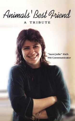 "Animals' Best Friend - A Tribute (""Aunt Julie"" Rich, Pet Communicator Book 1)"