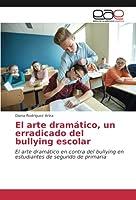 El arte dramático, un erradicado del bullying escolar: El arte dramático en contra del bullying en estudiantes de segundo de primaria