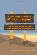 A Girl's Guide to Climbing Mt. Kilimanjaro: What You Need To Know and Bring To Have a Wonderful and Comfortable Climb