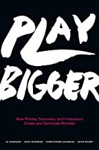 Play Bigger: How Pirates, Dreamers, and Innovators Create and Dominate Markets