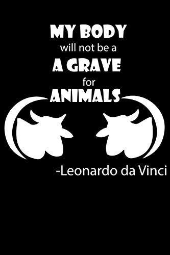 my body will not be a grave for animals leonardo da vinci: Best Vegan notebook for man, woman and kids