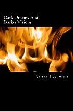 Dark Eams and Darker Visions