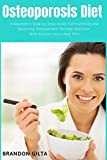 Osteoporosis Diet: A Beginner s Step-by-Step Guide To Preventing and Reversing Osteoporosis Through Nutrition: With Recipes and a Meal Plan