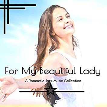 For My Beautiful Lady - A Romantic Jazz Music Collection