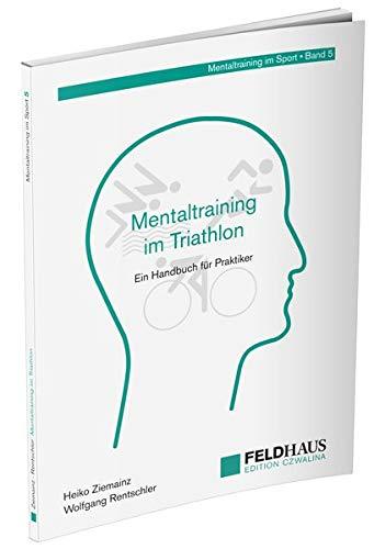 Mentaltraining im Triathlon: Ein Handbuch für Praktiker (Mentaltraining im Sport)