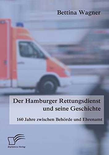 Der Hamburger Rettungsdienst und seine Geschichte: 160 Jahre zwischen Behörde und Ehrenamt