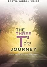 The Three T's of my Journey: (Trials Tribulation and Triumphs)