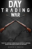 "Day Trading War: Discover the ""warren war"" method that uses conflicting U.S. and Chinese policies to make money by trading in the stock market."