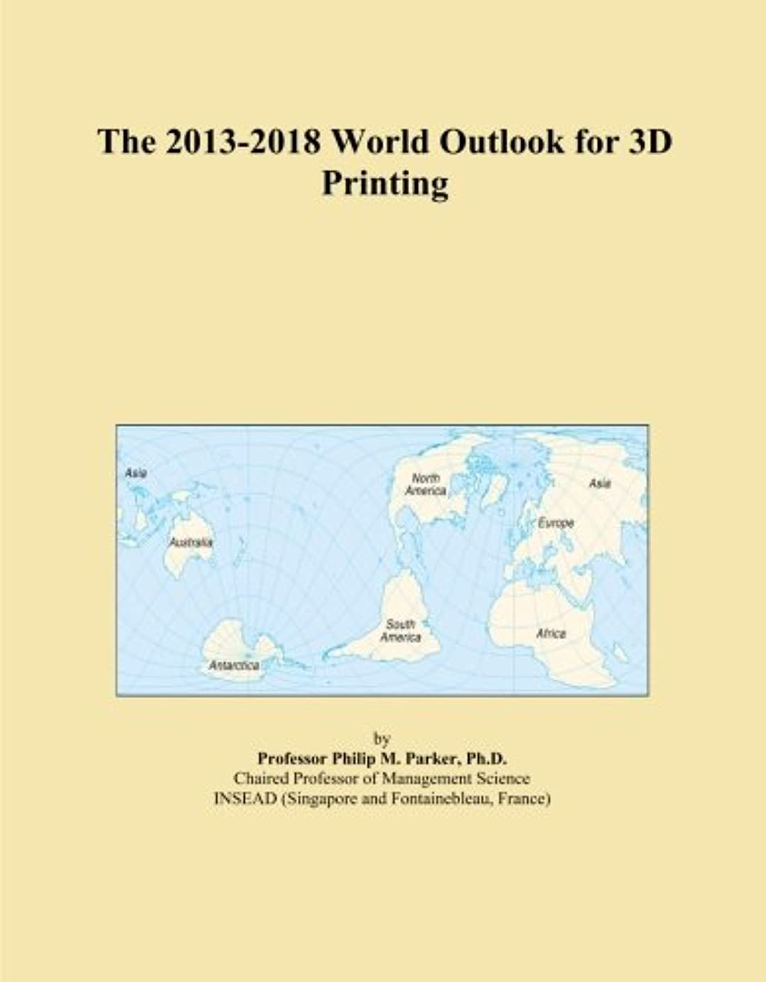 The 2013-2018 World Outlook for 3D Printing