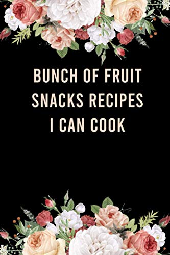 Bunch of Fruit Snacks Recipes I Can Cook: Keepsake Blank...